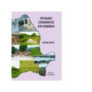 Peisajele etnografice din Romania - Lucian David