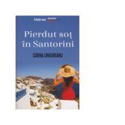 Pierdut sot in Santorini - Sorina Ungureanu