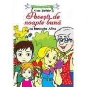 Povesti de noapte buna cu bunicuta Alina - Alina Serban