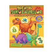 Regatul dinozaurilor. Caiet de jocuri si activitati