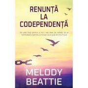 Renunta la codependenta - Melody Beattie