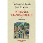Romanul trandafirului. Volumul I + II. Editie bilingva - Guillaume de Lorris, Jean de Meun