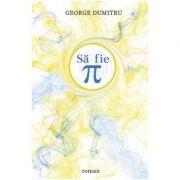Sa fie Pi - George Dumitru