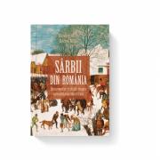 Sarbii din Romania. Documentar si studii despre remodelarea identitara. Editia a II-a - Miodrag Milin, Andrei Milin