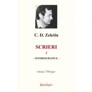 Scrieri 4. Istoriografice - C. D. Zeletin