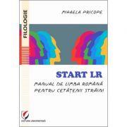 Start LR. Manual de limba romana pentru cetatenii straini - Mihaela Pricope