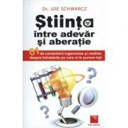 Stiinta intre adevar si aberatie - Dr. Joe Schwarcz