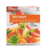 Totul despre dieta mediteraneana - Connie Diekman, Sam Sotiropoulos