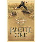 A fost odata intr-o vara volumul 1 SERIA Anotimpurile inimii - Janette Oke