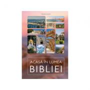 Acasa in lumea Bibliei - Traian Aldea