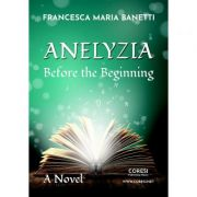Anelyzia. Before the Beginning - Francesca Maria Banetti
