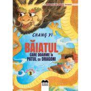 Baiatul care doarme in patul cu dragoni. Volumul III. Seria Monstrii din Orasul Interzis - Chang Yi