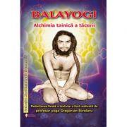 Balayogi. Alchimia tainica a tacerii