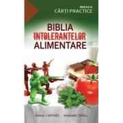 Biblia intolerantelor alimentare - Antony Haynes, Antoinette Savill