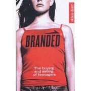 Branded. The Buying And Selling of Teenagers - Alissa Quart