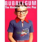 Bubblegum. The History of Plastic Pop - Nick Brownlee