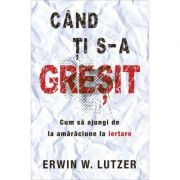 Cand ti s-a gresit - Erwin W. Lutzer