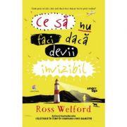 Ce sa nu faci daca devii invizibil - Ross Welford