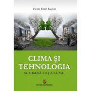 Clima si tehnologia schimba fata lumii - Victor Emil Lucian