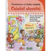 Comunicare in limba romana. Caietul elevului. Clasa I, semestrul I - Maria-Roxana Gavrila