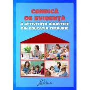 Condica de evidenta a activitatii didactice din educatia timpurie - Gabriela Berbeceanu, Smaranda-Maria Cioflica, Elena Ilie