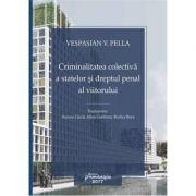 Criminalitatea colectiva a statelor si dreptul penal al viitorului - Vespasian V. Pella, Rodica Boca, Aurora Ciuca, Alina Gentimir