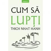 Cum sa lupti - Thich Nhat Hanh