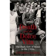 Death and the Dolce Vita. The Dark - Stephen Gundle
