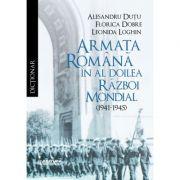 Dictionar. Armata romana in al Doilea Razboi Mondial (1941-1945) - Alesandru Dutu, Florica Dobre, Leonida Loghin