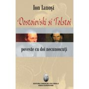 Dostoievski si Tolstoi. Poveste cu doi necunoscuti - Ion Ianosi