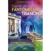 Enigmele dezvaluite ale fantomelor de la Trianon - Anne Moberly, Eleanor Jourdain