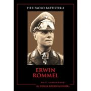 Erwin Rommel. Mari comandanti in al Doilea Razboi Mondial - Pier Paolo Battistelli