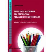 Evaluarile nationale din perspectiva pedagogiei competentelor – Impact si consecinte. Partea I - Abordari teoretico-reflexive - Laura Butaru
