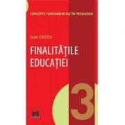 Finalitatile educatiei. Volumul 3 din Concepte fundamentale in pedagogie - Sorin Cristea