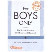 For Boys - For Girls Only. The Doctor Discusses the Mysteries of Manhood - Womanhood Real Sex Education from 1952 - Frank Howard Richardson