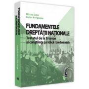 Fundamentele dreptatii nationale. Tratatul de la Trianon si constiinta juridica romaneasca - Mircea Dutu, Tudor Avrigeanu