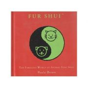 Fur Shui. The fabulous world of animal feng shui - Paula Brown