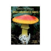 Ghidul culegatorului de ciuperci. 555 de specii - Vasas Gizella, Locsmandi Csaba