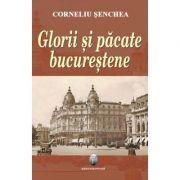 Glorii si pacate bucurestene - Corneliu Senchea