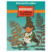 Horbe cu Palaria cea Mare - Otfried Preussler