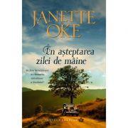 In asteptarea zilei de maine volumul 6 SERIA Vestul canadian - Janette Oke