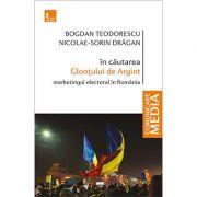 In cautatea Glontului de Argint. Marketingul electoral in Romania - Bogdan Teodorescu, Nicolae-Sorin Dragan