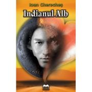 Indianul alb - Ioan Chereches