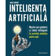Inteligenta artificiala. Masini care gandesc si roboti inteligenti, cu activitati stiintifice pentru copii - Angie Smibert