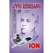 ION - (Liviu Rebreanu). Colectia Clasici Romani