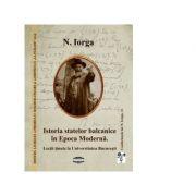 Istoria statelor balcanice in Epoca Moderna - Nicolae Iorga