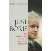 Just Boris. The irresistible rise of a political celebrity - Sonia Purnell