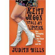 Keith Moon Stole My Lipstick - Judith Wills