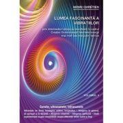 Lumea fascinanta a vibratiilor, volumul 4 - Henri Chretien