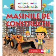 Masinile de constructii. Prima mea enciclopedie - Emmanuelle Kecir-Lepetit